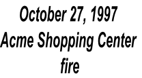 October 27, 1997  Acme Shopping Center  fire